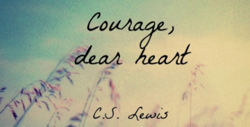 Courage, dear heart. What we need for the New Year